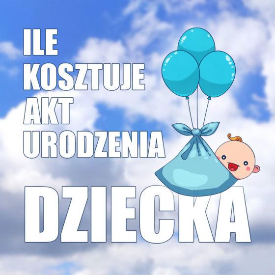 Ile kosztuje tłumaczenie aktu urodzenia dziecka, koszt tłumaczenia aktu urodzenia, ile kosztuje tlumaczenie aktu urodzenia na niemiecki, ile kosztuje przetłumaczenie aktu urodzenia z angielskiego na polski